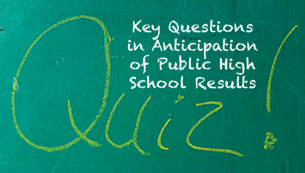 Key Questions in Anticipation of Public High School Results