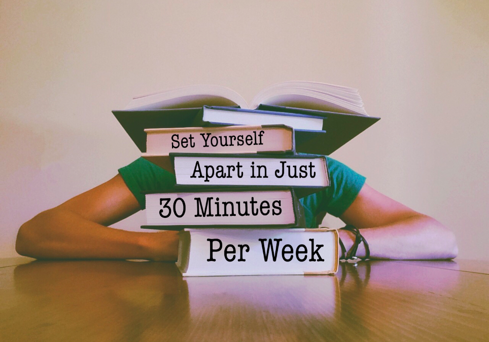 Set Yourself Apart in Just 30 Minutes per Week