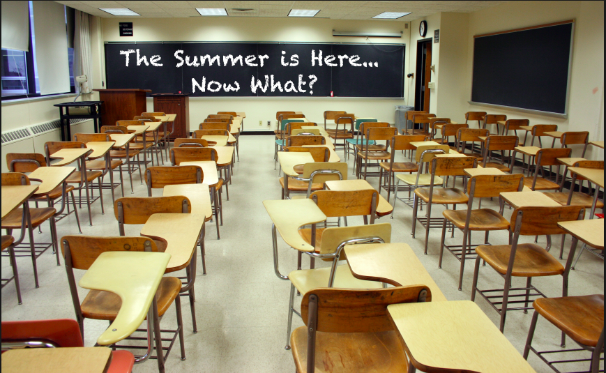 The Summer is Here… Now What?