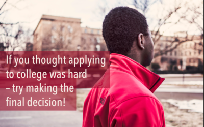 If you thought applying to college was hard – try making the final decision!