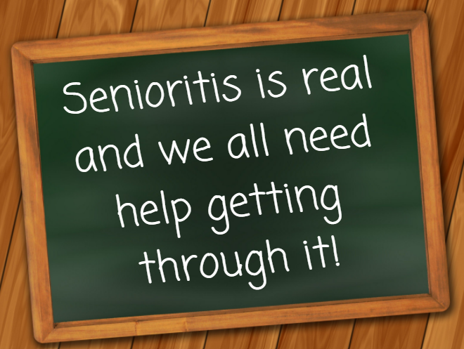 Senioritis is real and we all need help getting through it!