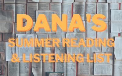 Dana's Summer Reading & Listening List