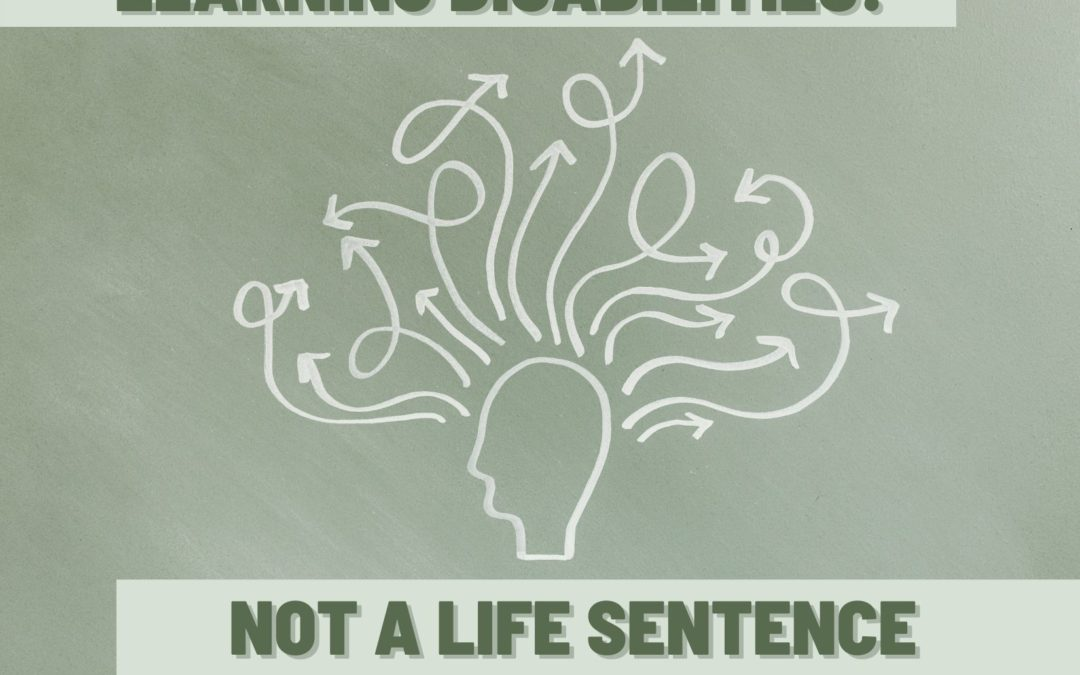 Learning Disabilities: NOT a Life Sentence